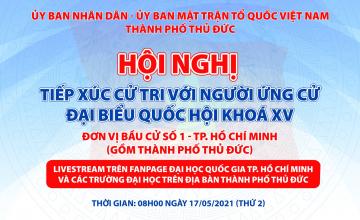 Hội nghị tiếp xúc cử tri với ứng cử Đại biểu Quốc hội khóa XV – Đơn vị bầu cử số 1 – TP. Hồ Chí Minh (gồm TP. Thủ Đức).