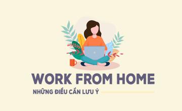 """Những điều lưu ý khi """"Work from home"""""""