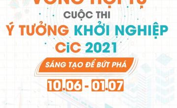 """Cuộc thi Ý tưởng khởi nghiệp CiC 2021 - Vòng 2 (Hội tụ) - Khóa học """"Tư duy Khởi nghiệp đổi mới sáng tạo"""""""